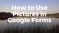 How to Use Pictures in Google Forms