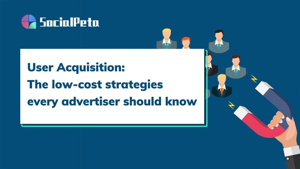 User Acquisition:the low-cost strategies every advertiser should know