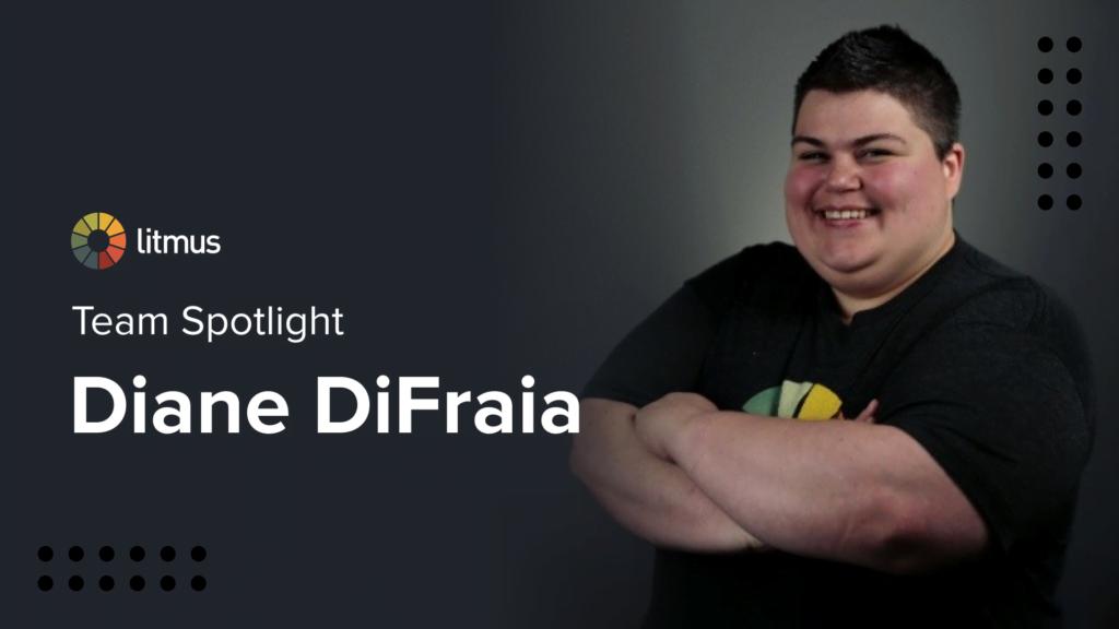 Team Spotlight: Meet Diane DiFraia - Litmus