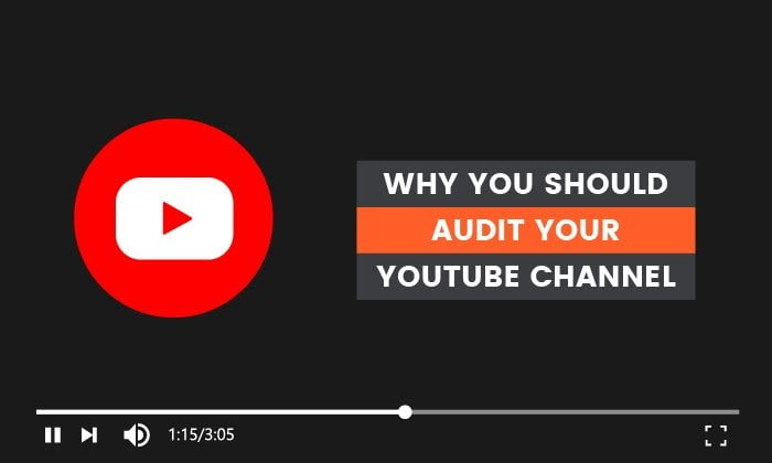 Why You Should Audit Your YouTube Channel